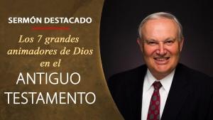 Iglesia de Dios Unida - Los 7 grandes animadores de Dios en el Antiguo Testamento