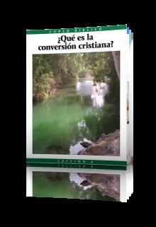Curso Bíblico Lección 8 ¿Qué es la conversión cristiana?