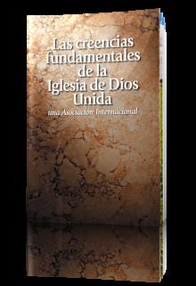 Las creencias fundamentales de la Iglesia de Dios Unida una Asociacion Internacional