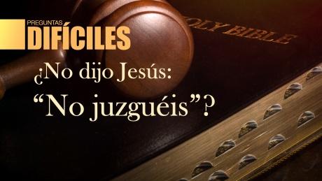"""¿No dijo Jesús: """"no juzguéis""""?"""