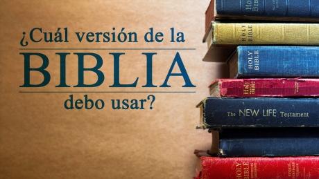 ¿Cuál versión de la Biblia debo usar?